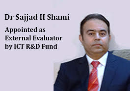 Dr Sajjad H Shami Appointed as External Evaluator by ICT R&D Fund