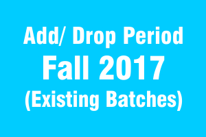 Add/ Drop Period Fall 2017 (Existing Batches)