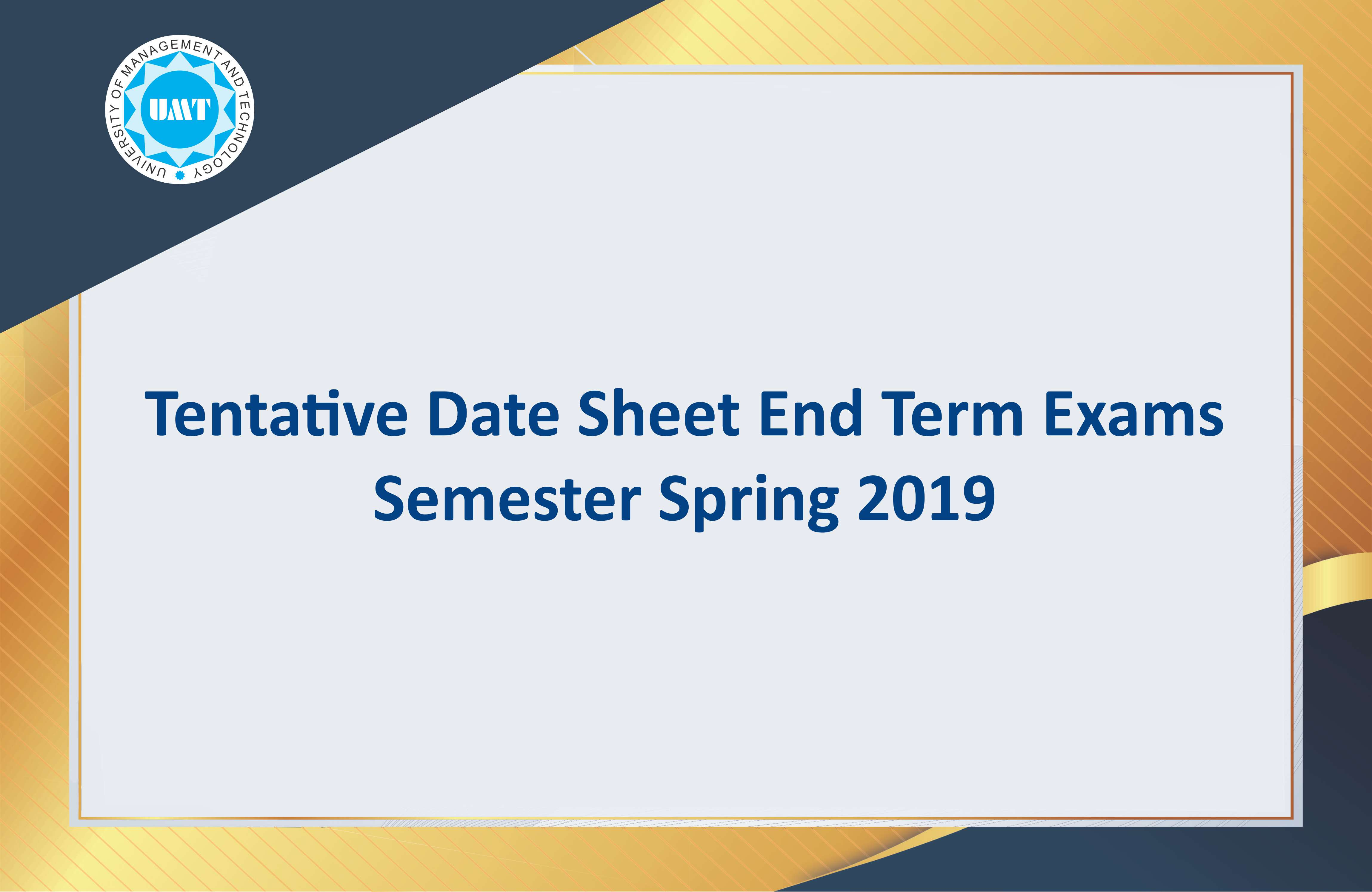 Tentative Date Sheet for End Term Exams - Semester Spring 2019 has been displayed